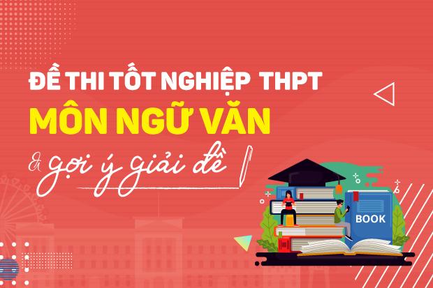 Đề thi và đáp án Kỳ thi tốt nghiệp THPT năm 2021 - Môn Ngữ văn