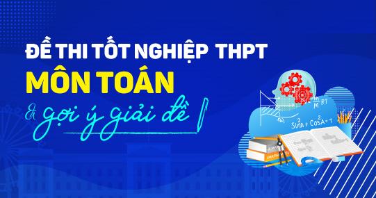 Đề thi và đáp án Kỳ thi tốt nghiệp THPT năm 2021 - Môn Toán