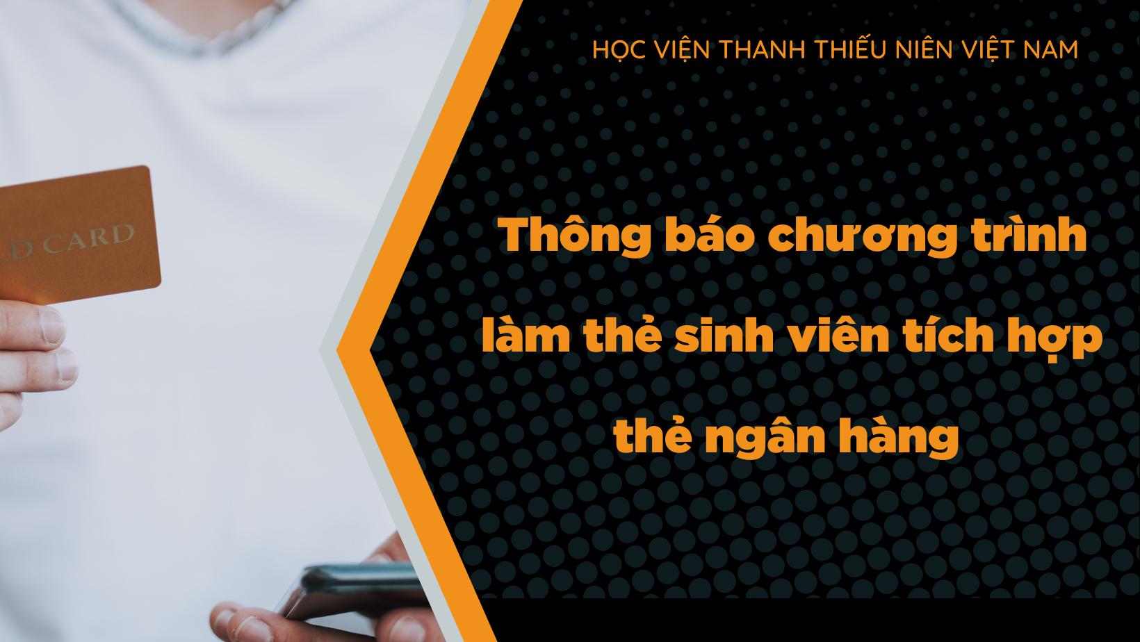 CHƯƠNG TRÌNH MỞ THẺ SINH VIÊN TÍCH HỢP THẺ NGÂN HÀNG